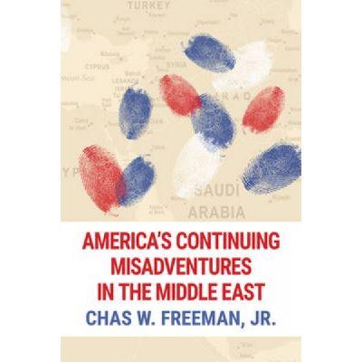 America's Continuing Misadventures in the Middle East - [Version Originale]
