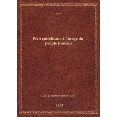 Petit catéchisme à l'usage du peuple françois
