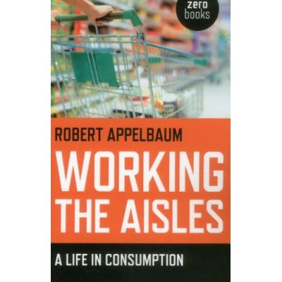 Working the Aisles: A Life in Consumption - [Livre en VO]