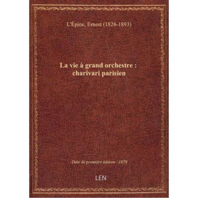 La vie à grand orchestre : charivari parisien (6ème édition) / par Quatrelles