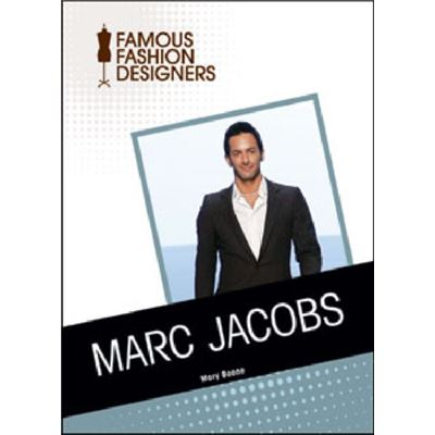 Marc Jacobs (Famous Fashion Designers) (Library Binding)