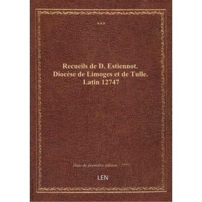Recueils de D. Estiennot. Diocèse de Limoges et de Tulle. Latin 12747