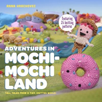 Adventures in Mochimochi Land: Tall Tales from a Tiny Knitted World - [Livre en VO]