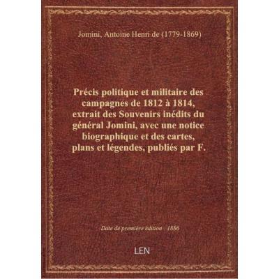 Précis politique et militaire des campagnes de 1812 à 1814, extrait des Souvenirs inédits du général