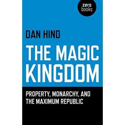 The Magic Kingdom: Property, Monarchy, and the Maximum Republic - [Livre en VO]