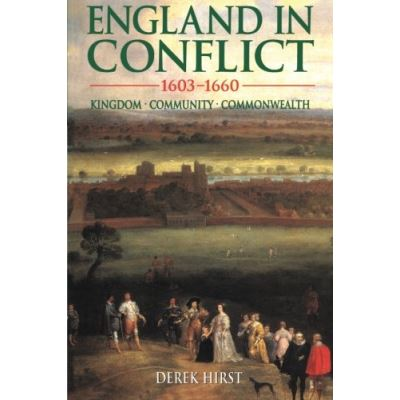 England in Conflict 1603-1660: Kingdom, Community, Commonwealth (Hodder Arnold Publication)