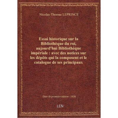Essai historique sur la Bibliothèque du roi, aujourd'hui Bibliothèque impériale : avec des notices s