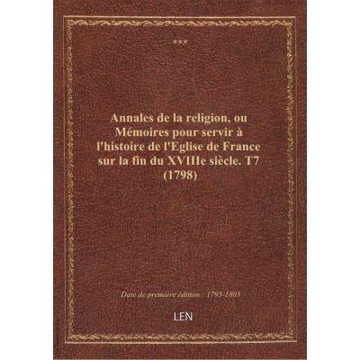 Annales de la religion, ou Mémoires pour servir à l'histoire de l'Eglise de France sur la fin du XVIIIe siècle. T7 (1798)
