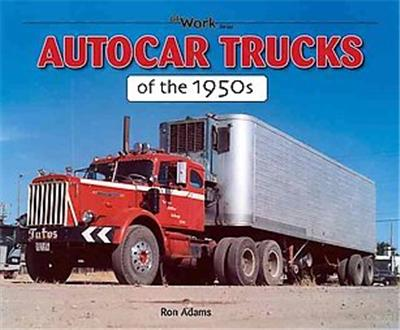 Autocar Trucks of the 1950s, At Work Series