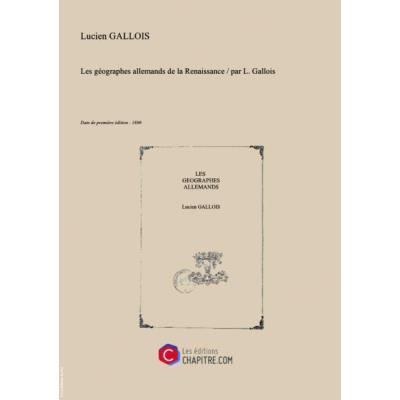 Les Géographes Allemands De La Renaissance Par L. Gallois [Edition De 1890]