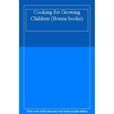 Cooking for Growing Children (Bonza books) - [Version Originale]