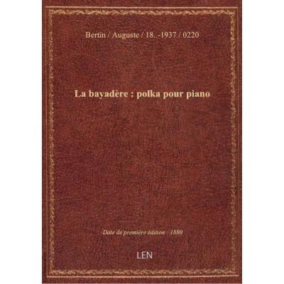 La bayadère : polka pour piano / par Auguste Bertin