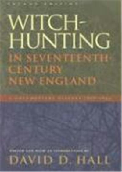 Witch-Hunting in Seventeenth-Century New England: A Documentary History 1638-1693, Second Edition