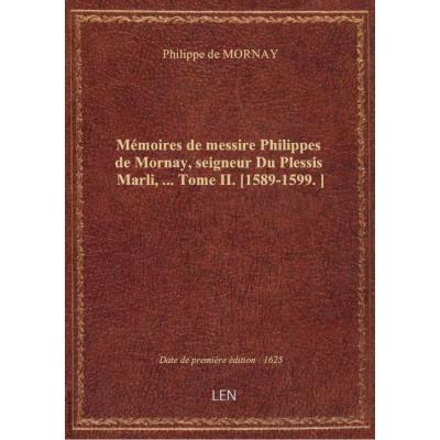 Mémoires de messire Philippes de Mornay, seigneur Du Plessis Marli,... Tome II. [1589-1599.]