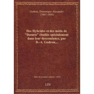Des Hybrides et des métis de Datura étudiés spécialement dans leur descendance, par D.-A. Godron,.