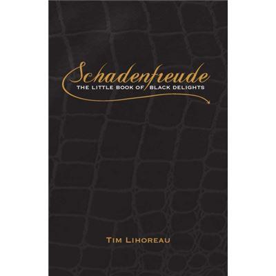 Schadenfreude: The Little Book of Black Delights