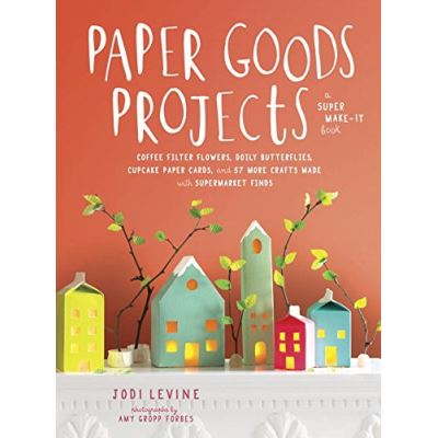 Paper Goods Projects: Coffee Filter Flowers, Doily Butterflies, Cupcake Paper Cards, and 57 More - [Livre en VO]