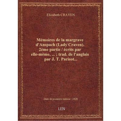 Mémoires de la margrave d'Anspach (Lady Craven). 2ème partie / écrits par elle-mème,... : trad. de l