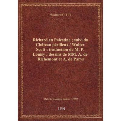 Richard en Palestine : suivi du Chteau périlleux / Walter Scott : traduction de M. P. Louisy : dess