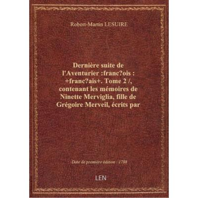 Dernière suite de l'Aventurier :françois: +français+. Tome 2 / , contenant les mémoires de Ninette M