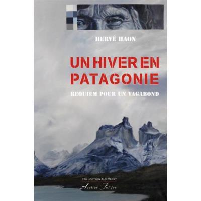 Un Hiver En Patagonie - Requiem Pour Un Vagabond