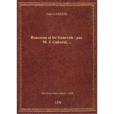 Rousseau et les Genevois / par M. J. Gaberel, …