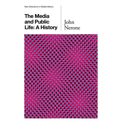 The Media And Public Life: A History (New Directions In Media History - Polity) (Paperback)