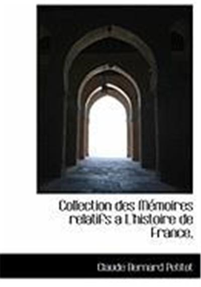 Collection Des Memoires Relatifs A L'Histoire de France,