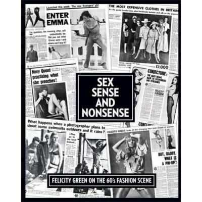 Sex, Sense And Nonsense Felicity Green On The 60'S Fashion Scene /Anglais