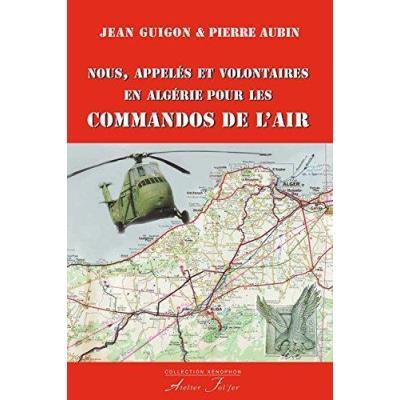 Nous, Appeles Et Volontaires En Algerie Pour Les Commandos De L'Air