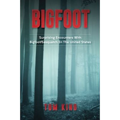 Bigfoot: Surprising Encounters With Bigfoot/Sasquatch In The United States: Volume 1 - [Version Originale]