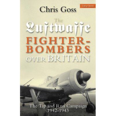 Luftwaffe Fighter-bombers Over Britain: The Tip and Run Campaign, 1942-1943 - [Version Originale]