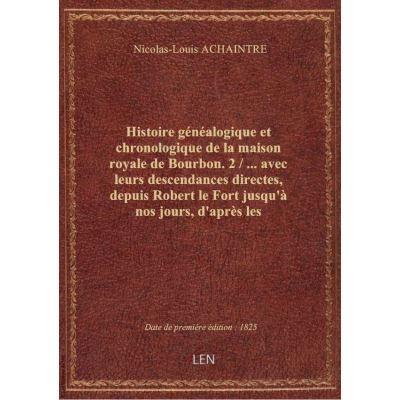 Histoire généalogique et chronologique de la maison royale de Bourbon. 2 / … avec leurs descendances