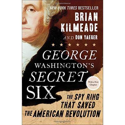 George Washington's Secret Six: The Spy Ring That Saved the American Revolution - [Livre en VO]