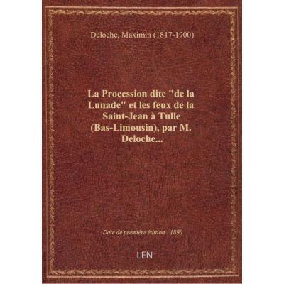 La Procession dite de la Lunade et les feux de la Saint-Jean à Tulle (Bas-Limousin), par M. Deloch