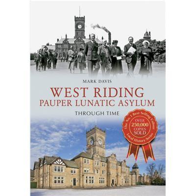 West Riding Pauper Lunatic Asylum Through Time (Paperback)