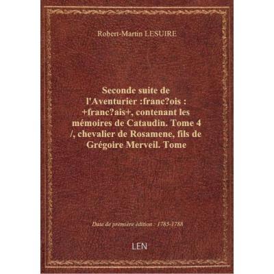 Seconde suite de l'Aventurier :françois: +français+ , contenant les mémoires de Cataudin. Tome 4 / ,