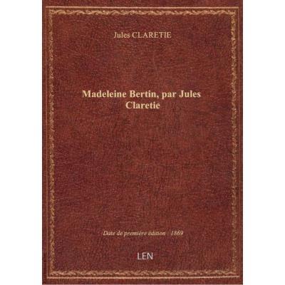 Madeleine Bertin, par Jules Claretie
