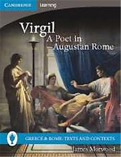 Virgil, A Poet in Augustan Rome, Greece & Rome: Texts and Contexts