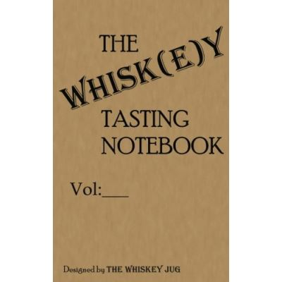 THE Whiskey Tasting Notebook: The best notebook for taking whiskey notes and keeping them organized - [Version Originale]