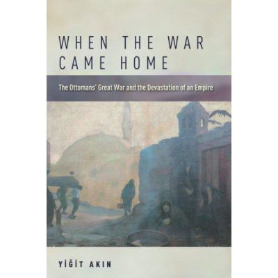 When the War Came Home: The Ottomans' Great War and the Devastation of an Empire - [Version Originale]