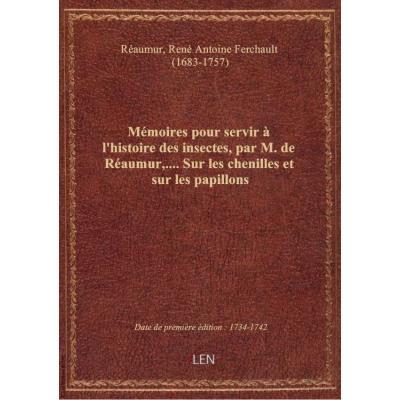 Mémoires pour servir à l'histoire des insectes, par M. de Réaumur,.... Sur les chenilles et sur les