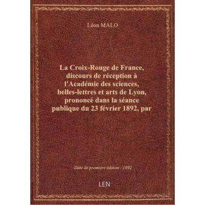 La Croix-Rouge de France, discours de réception à l'Académie des sciences, belles-lettres et arts de