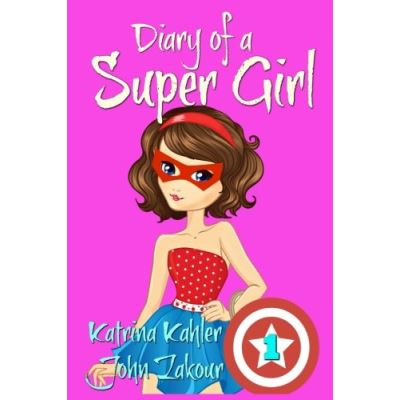Diary of a SUPER GIRL - Book 1 - The Ups and Downs of Being Super: Books for Girls 9-12 - [Livre en VO]