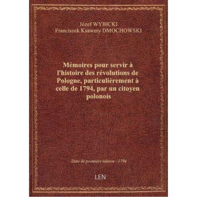 Mémoires pour servir à l'histoire des révolutions de Pologne, particulièrement à celle de 1794, par