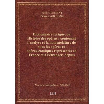 Dictionnaire lyrique, ou Histoire des opéras : contenant l'analyse et la nomenclature de tous les op