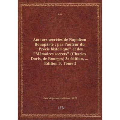 Amours secrètes de Napoléon Bonaparte : par l'auteur du Précis historique et des Mémoires secrets