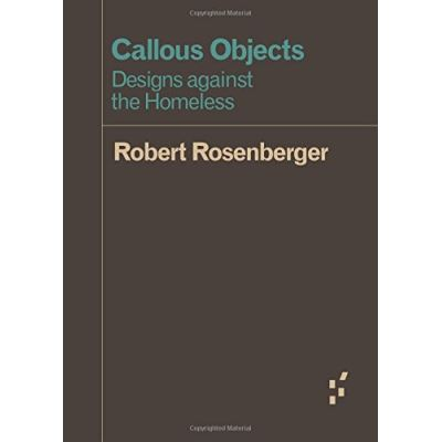 Callous Objects: Designs Against the Homeless (Forerunners: Ideas First) - [Livre en VO]