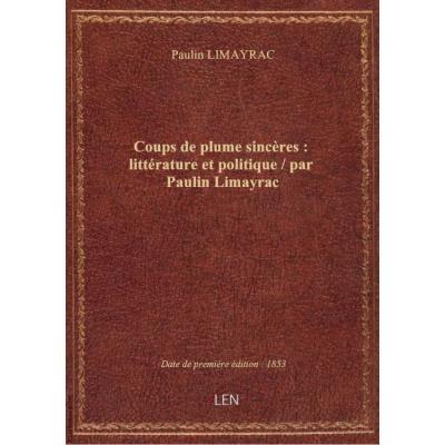 Coups de plume sincères : littérature et politique / par Paulin Limayrac