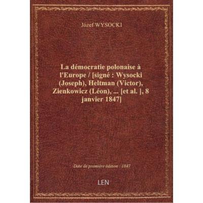 La démocratie polonaise à l'Europe / [signé : Wysocki (Joseph), Heltman (Victor), Zienkowicz (Léon),... [et al.], 8 janvier 1847]